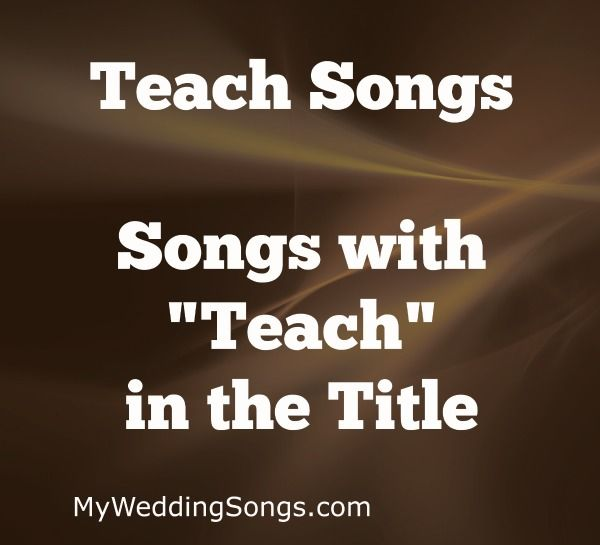 Teach Songs List Songs With Teach In The Title My Wedding Songs Daddy Songs Mom Song Mother Song