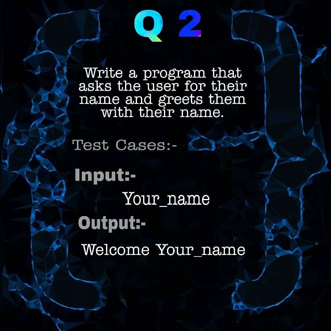 Q2 Write A Program That Asks The User For Their Name And Greets