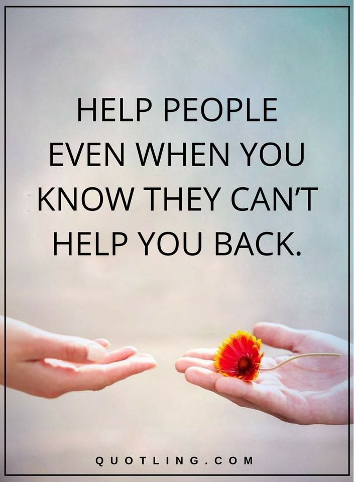 Life Lessons | Help individuals notwithstanding when you know they can't help you back.