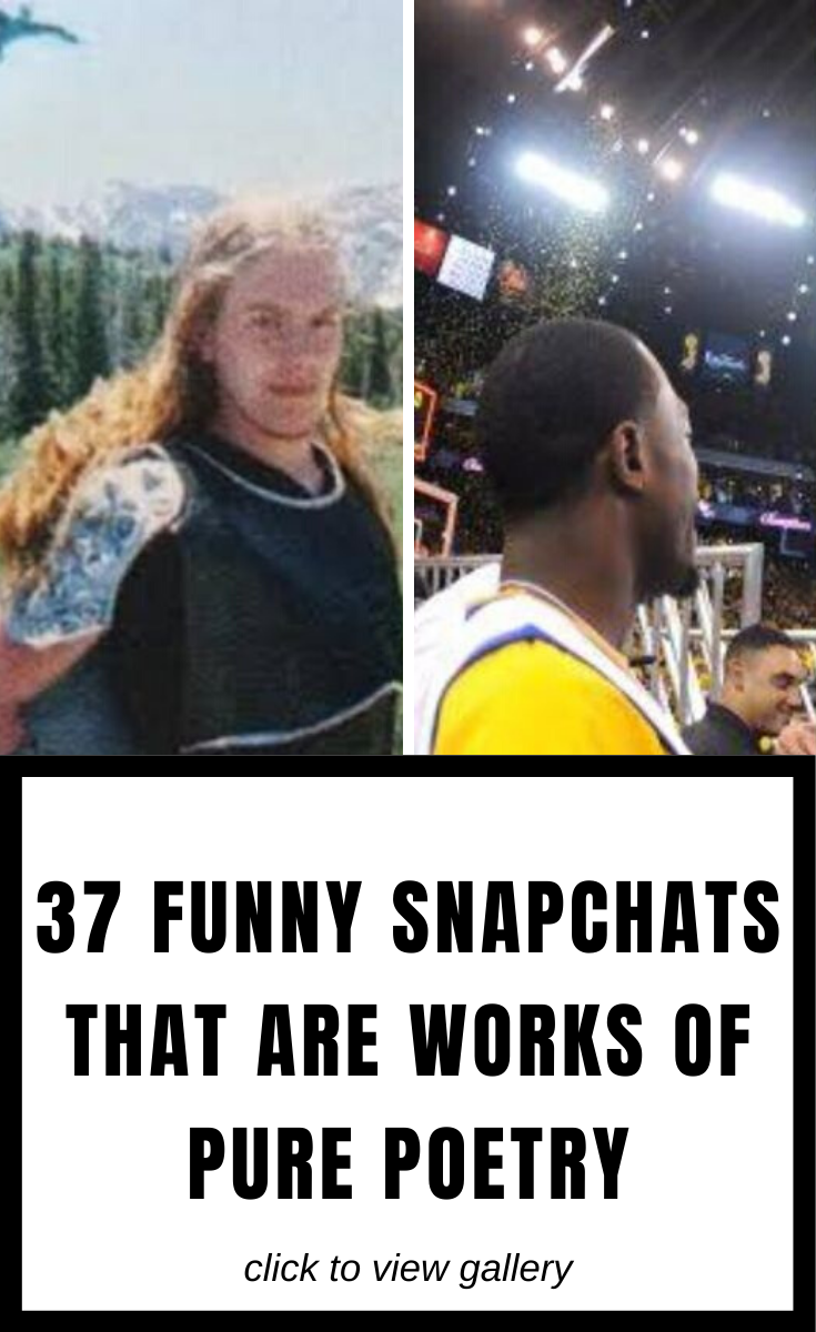37 Funny Snapchats That Are Works Of Pure Poetry in 2020