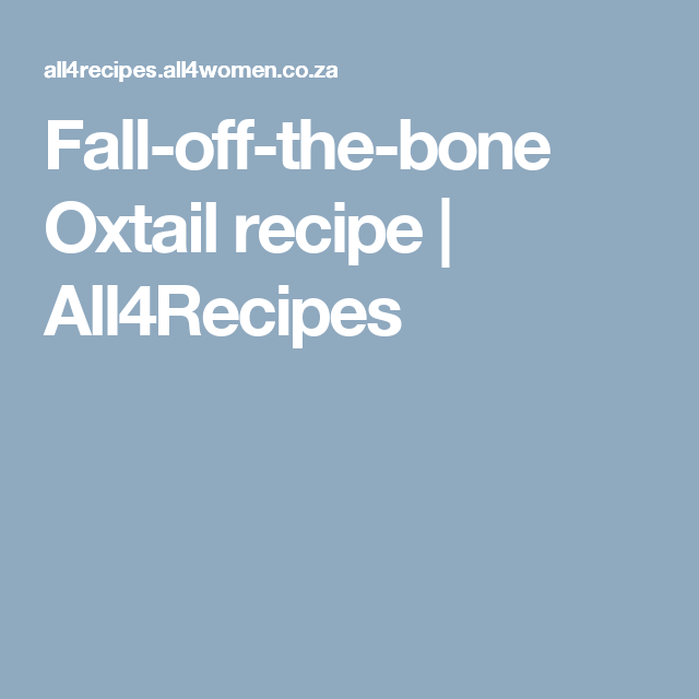 Fall Off The Bone Oxtail Recipe All4recipes Oxtail