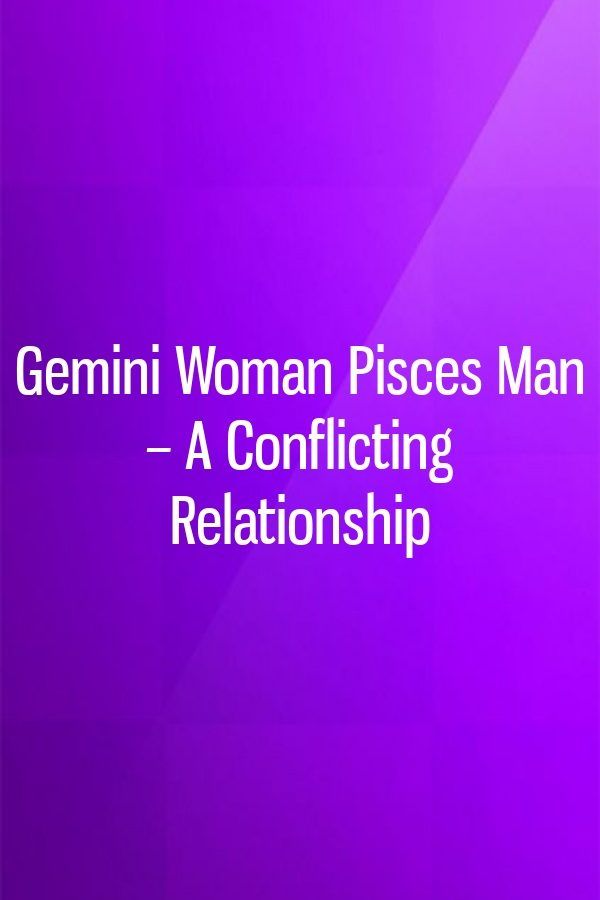 Gemini Woman Pisces Man  A Conflicting Relationship In