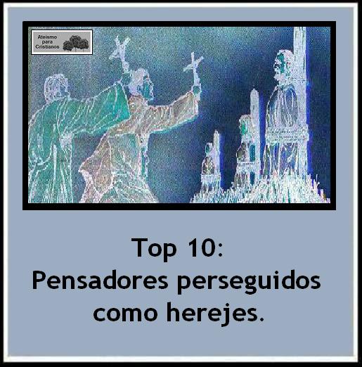 ... Ateismo para Cristianos.: Top 10: Pensadores perseguidos como Herejes.