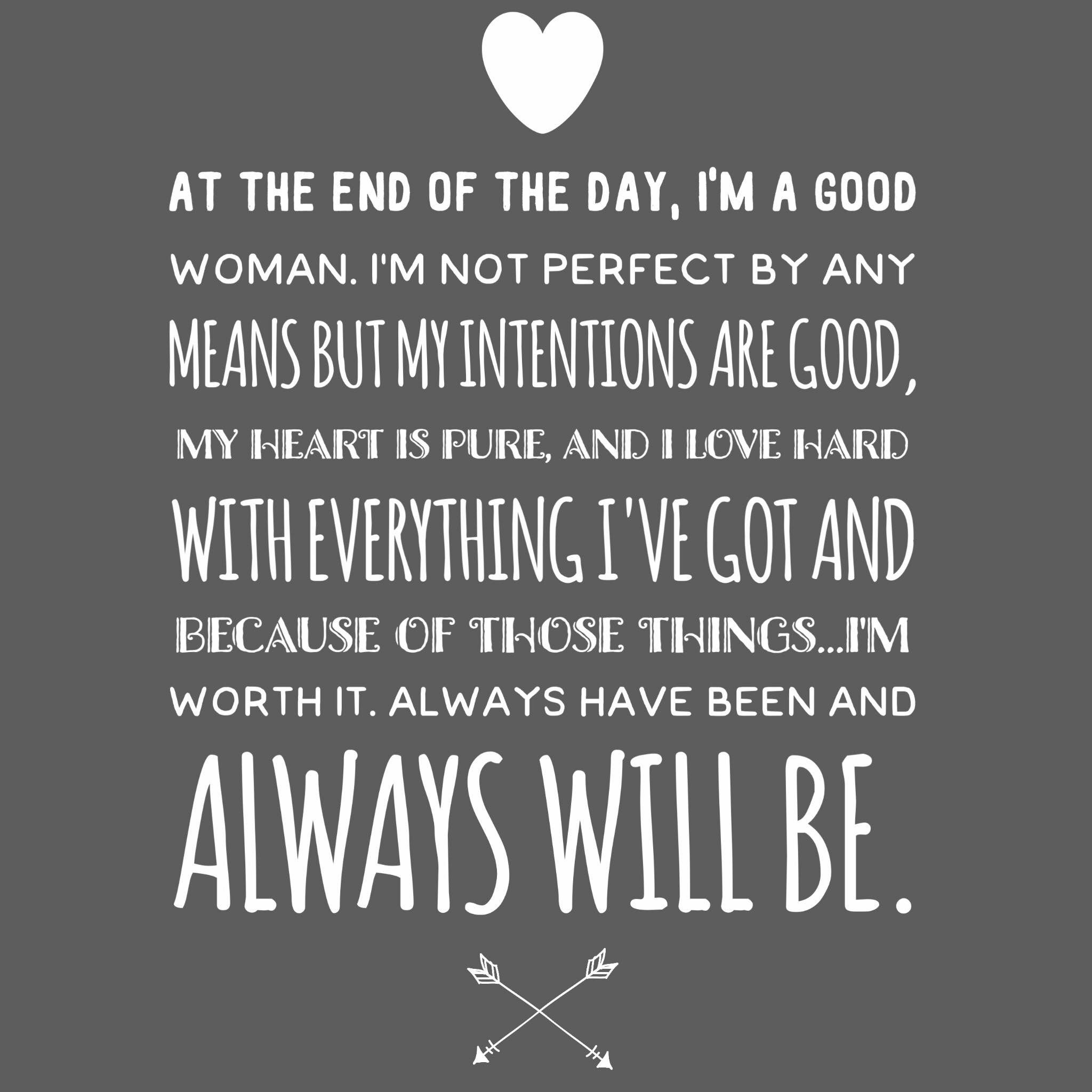At The End Of The Day I M A Good Woman Good Vibes Quotes Good Woman Quotes Quotes