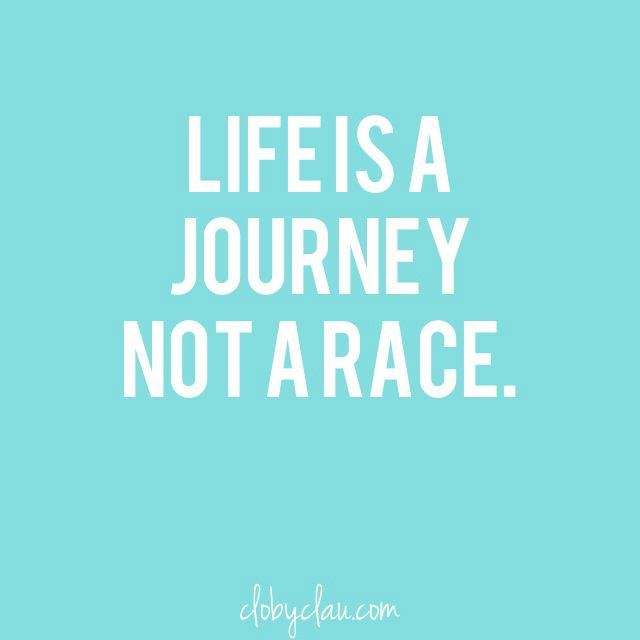 Life Is A Journey Not A Race Quotes Slowblogging Quotes