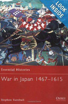 War in Japan 1467-1615 (Essential Histories): Stephen Turnbull: 9781841764801: Amazon.com: Books