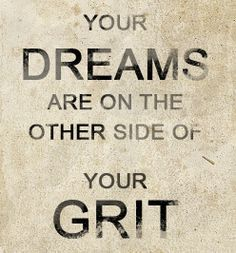 YOUR DREAMS ARE ON THE OTHER SIDE OF YOUR GRIT #grit #dreams ...