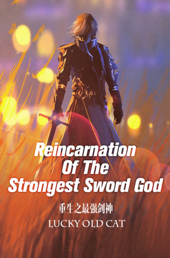 Reincarnation Of The Strongest Sword God - a chinese web