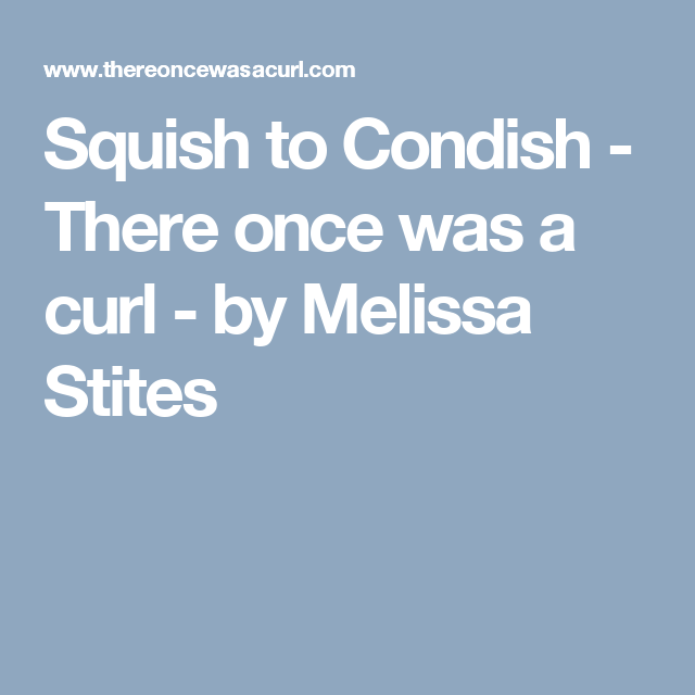 Squish to Condish - how to get big clumps of curls from your naturally curly hair- There once was a curl - by Melissa Stites -