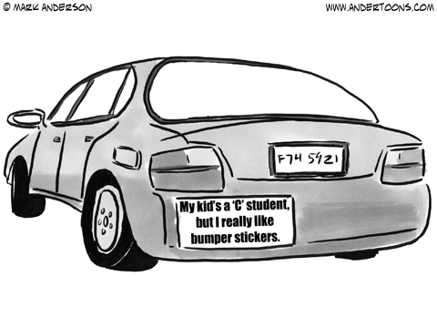 (Bumper sticker on car reads 'My Kid's a 'C' Student, But I Really Like Bumper Stickers')