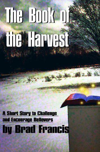 $.99 The Book of the Harvest by Brad Francis, http://www.amazon.com/dp/B0078GBR5G/ref=cm_sw_r_pi_dp_VwWyrb0VGE2SW
