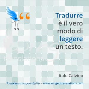 """""""Tradurre è il vero modo di leggere un testo."""" Italo Calvino #makeyourwordsfly"""