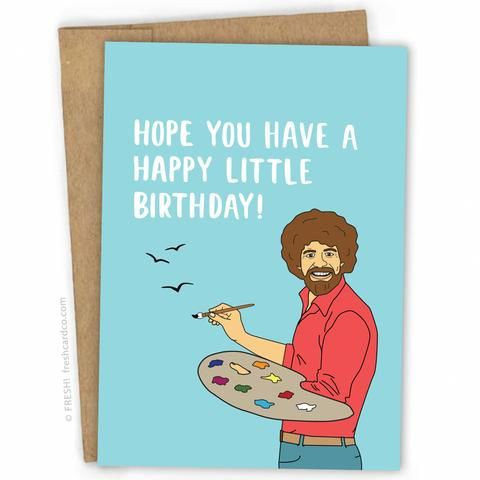 Bob Ross Birthday Card By Fresh Card Co All Products Are Handmade In The Us On 100 Recycle Happy Birthday Card Funny Dad Birthday Card Funny Birthday Cards