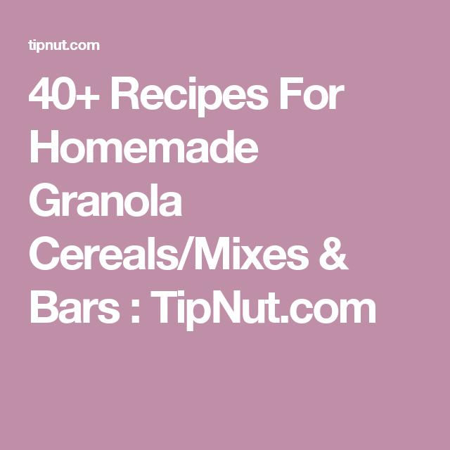 40+ Recipes For Homemade Granola Cereals/Mixes & Bars : TipNut.com