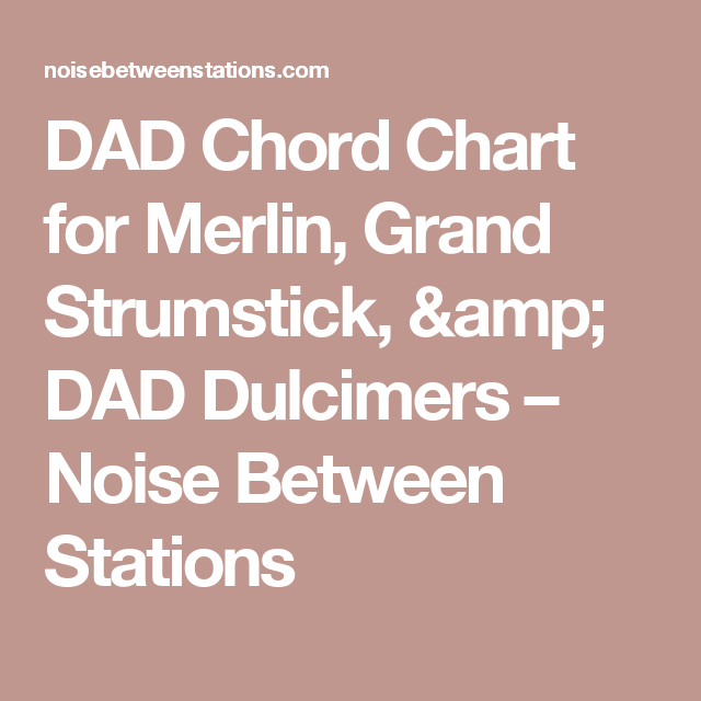 DAD Chord Chart for Merlin, Grand Strumstick, & DAD Dulcimers – Noise Between Stations