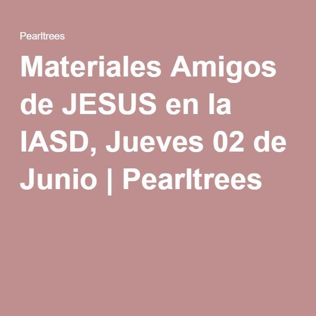 Materiales Amigos de JESUS en la IASD, Jueves 02 de Junio   Pearltrees
