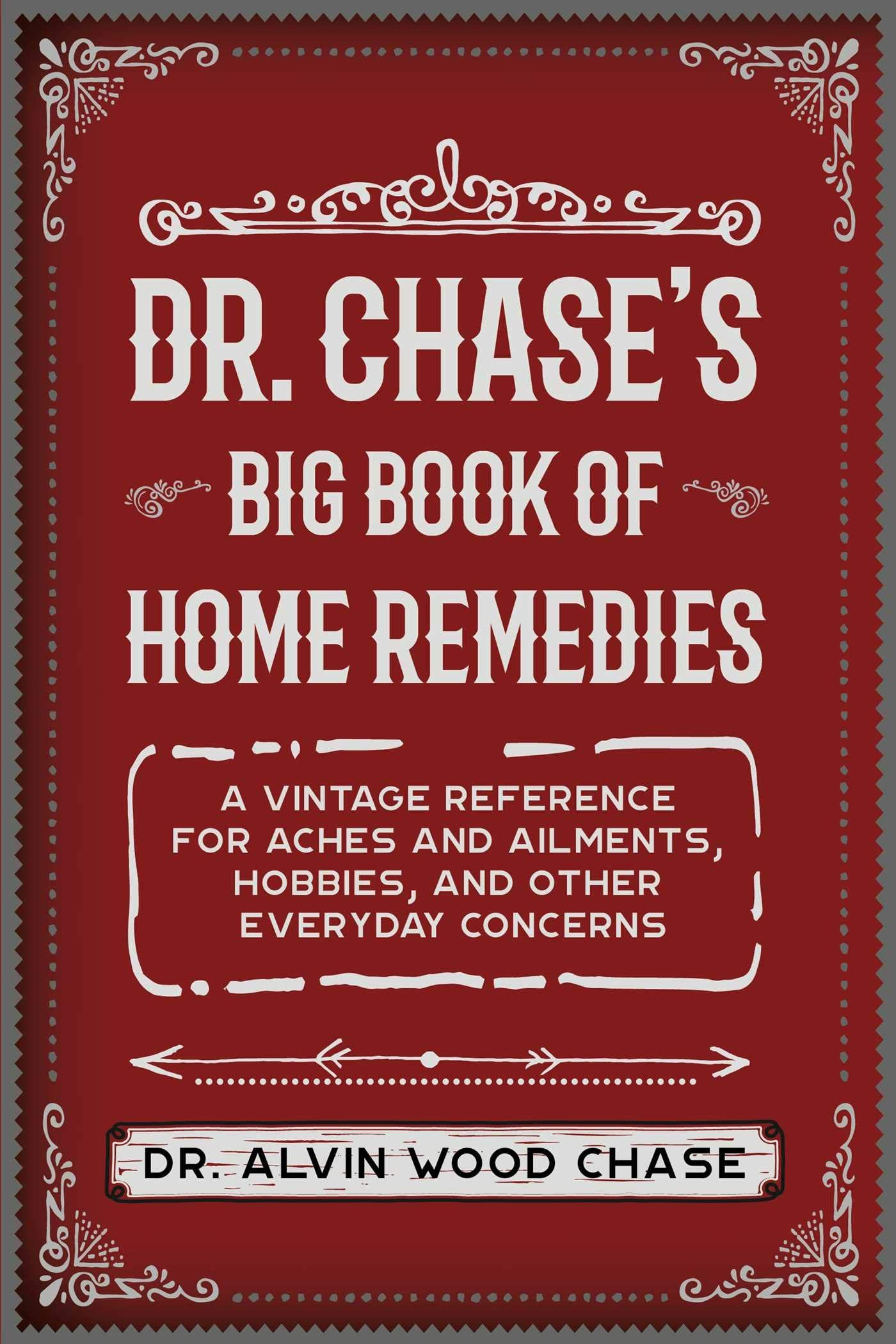 Dr Chase S Big Book Of Home Remedies A Vintage Reference For Aches And Ailments Hobbies And Other Everyday Concerns By Alvi In 2020 Big Book Home Remedies Remedies