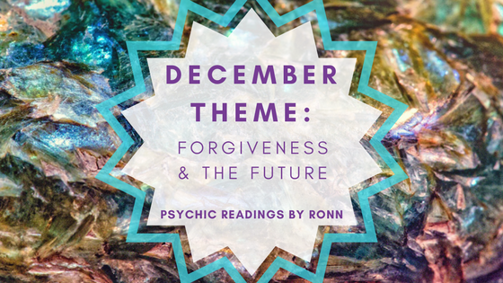 Psychic Readings By Ronn December Theme Forgiveness and The Future