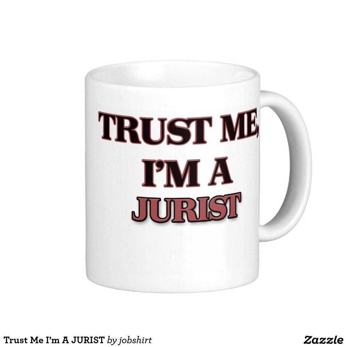 Trust Me I'm A JURIST Classic White Coffee Mug