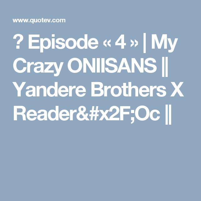☆ Episode « 4 » | 1 | Yandere, Brother, Green eyes