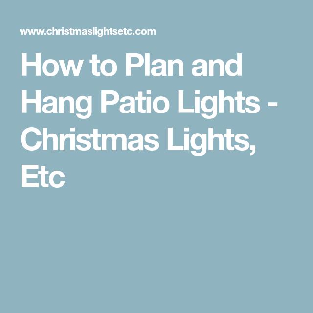 How to plan and hang patio lights christmas lights etc