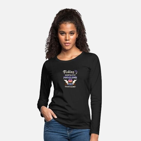 Fishing Solves Most Of My Problems T-Shirts Women's Premium Long Sleeve T-Shirt |  T-Shirt For Women plain |  T-Shirt For Women harry potter |  trendy T-Shirt For Women |  graphic T-Shirt For Women |  T-Shirt For Women black pants |  types of T-Shirt For Women |  T-Shirt For Women red |  T-Shirt For Women winter