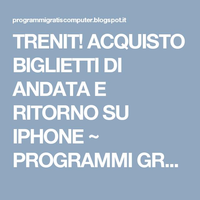 TRENIT! ACQUISTO BIGLIETTI DI ANDATA E RITORNO SU IPHONE ~ PROGRAMMI GRATIS PER PC