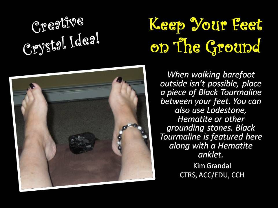 Keep your feet on the ground!   Crystals, Smudging, Black