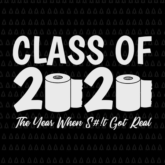 Toilet Paper svg Class of 2021 svg Cricut File Seniors 2021 Class of 2021 Quarantined svg The Year When Sh#t Got Real svg Silhouette