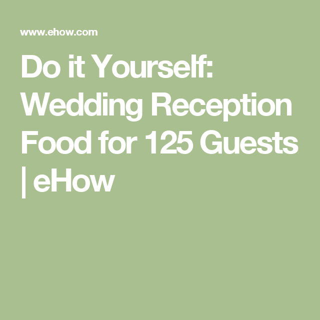 Do it yourself wedding reception food for 125 guests ehow diy do it yourself wedding reception food for 125 guests solutioingenieria Gallery