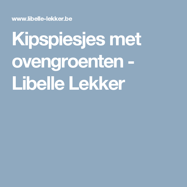 Kipspiesjes met ovengroenten - Libelle Lekker