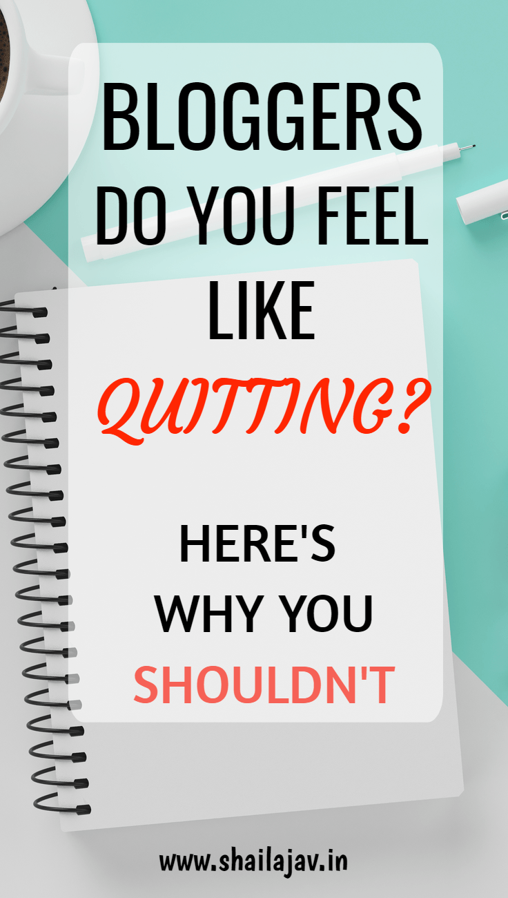 Do you want to quit #Blogging? Frustrated by the lack of comments, engagement and returns? I get that. But don't quit. Not yet. Take it from someone who's been blogging for over a decade. I explain why. #BloggingTips #Blogging #BloggingStrategy