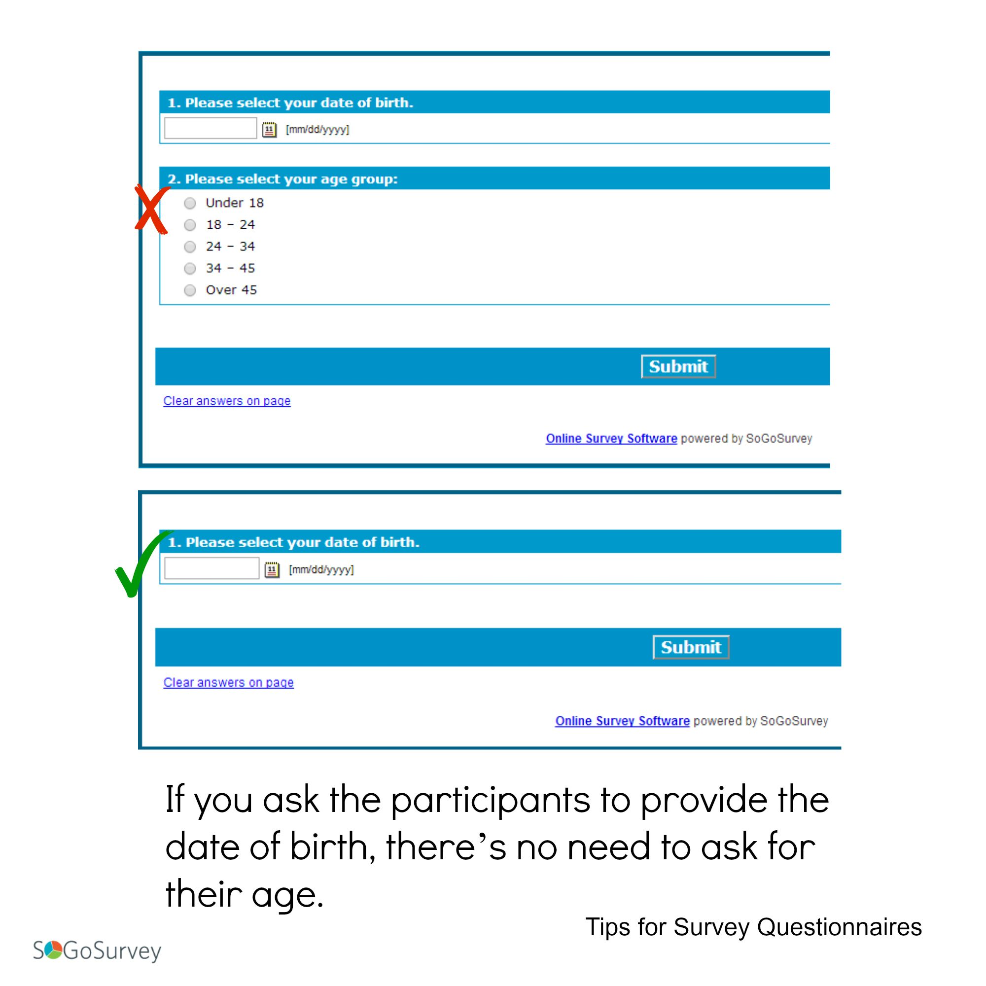 Tips For Survey Questionnaires If You Ask The Participants To Provide The Date Of Birth There S No Need To Ask F Online Surveys Surveys Survey Questionnaire