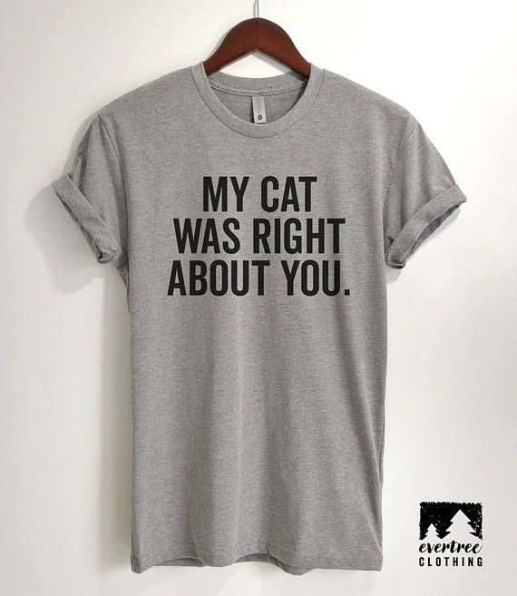 My Cat Was Right About You T-Shirt Ladies Cute Cat T-shirt