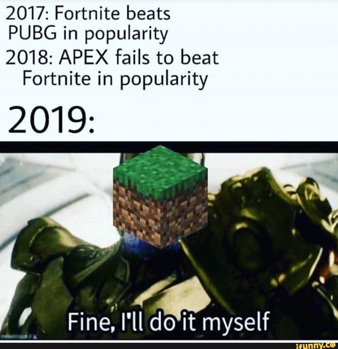 2017 Fortnite Beats Pubg In Popularity 2018 Apex Fails To Beat Fortnite In Popularity 2019 Fine I Ll Do It Myself Ifunny Fortnite Fails Memes