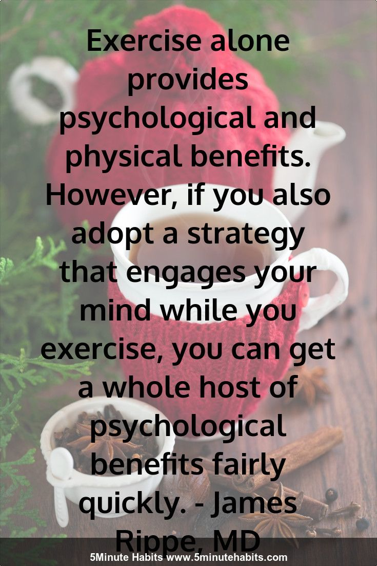 Exercise alone provides psychological and physical benefits However
