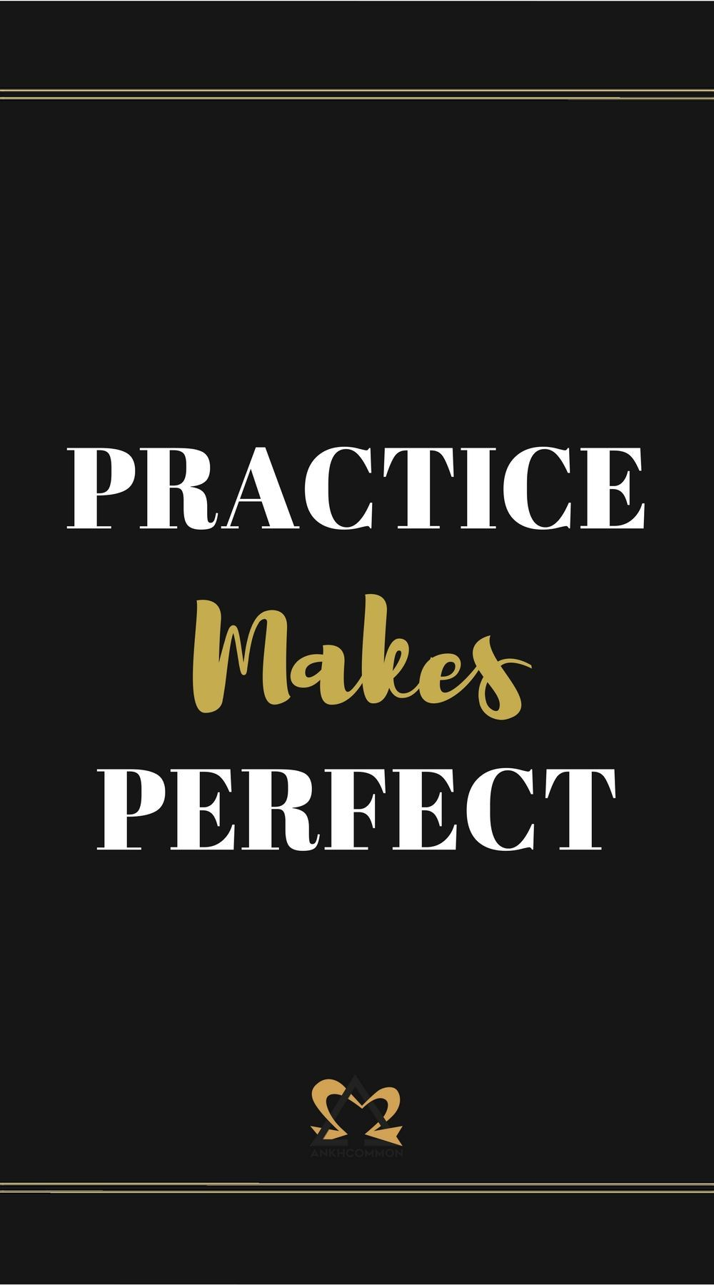 Practice Makes Perfect Is Such A Bummer Ankhcommon Blog