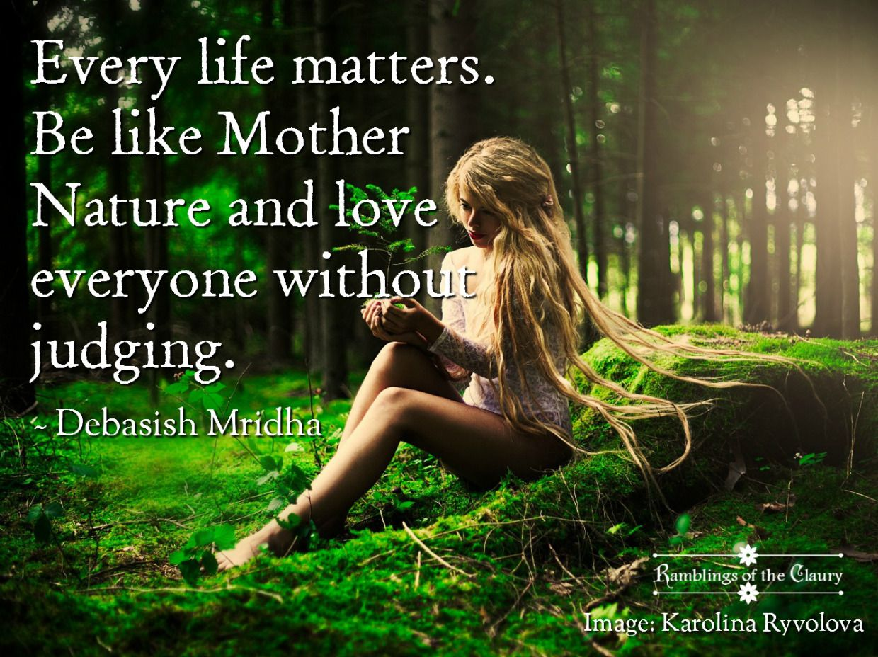 Love All Mother Nature Quotes Nature Quotes Mother Nature Goddess