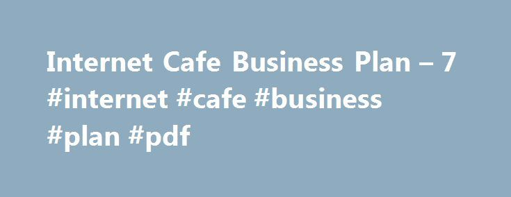 Internet Cafe Business Plan u2013 7 #internet #cafe #business #plan - business plan in pdf