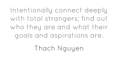 Intentionally connect deeply with total strangers