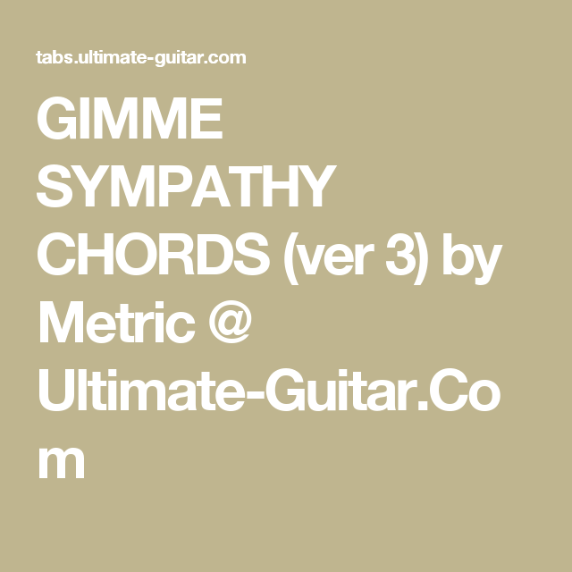 Gimme Sympathy Chords Ver 3 By Metric Ultimate Guitar
