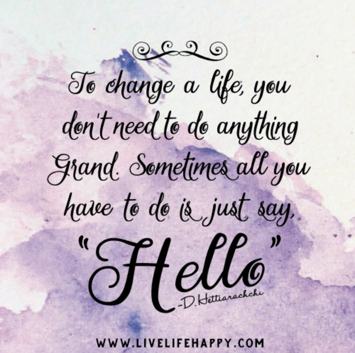 Can You Do Me A Favour Go And Say Hello To Someone Today A Old Friend A Relative You Haven T Spoke Hello Quotes Live Life Happy Inspirational Quotes