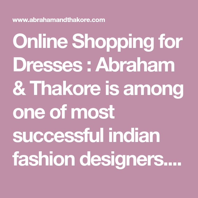 Online Shopping for Dresses : Abraham & Thakore is among one of most successful indian fashion designers. Shop online to buy Abraham and Thakore tunic, sarees, Kurtas, Scarfs, Shirts and other designer clothes.