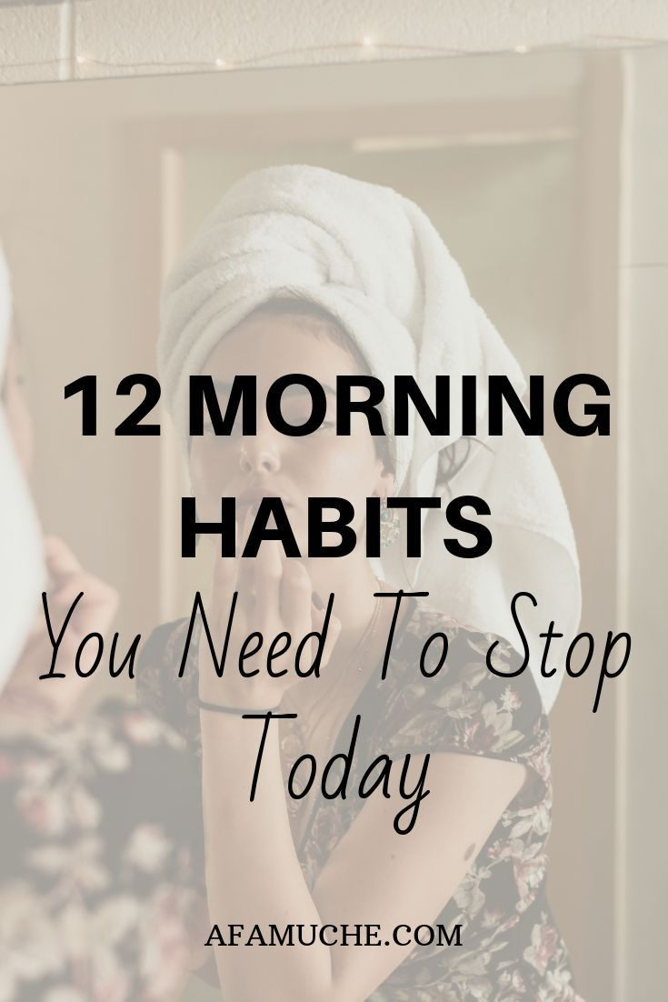 12 Things You Need To Stop Doing In The Morning #morningroutine
