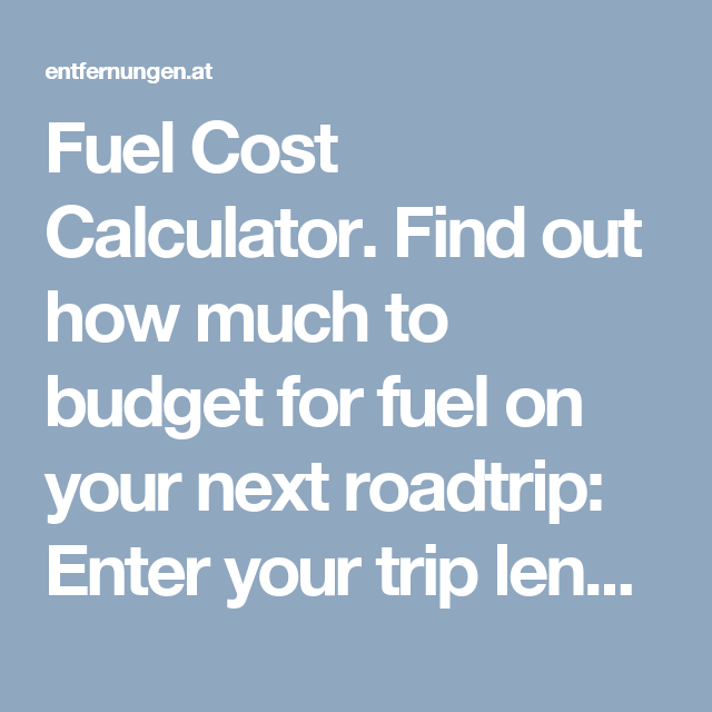 fuel cost calculator find out how much to budget for fuel on your