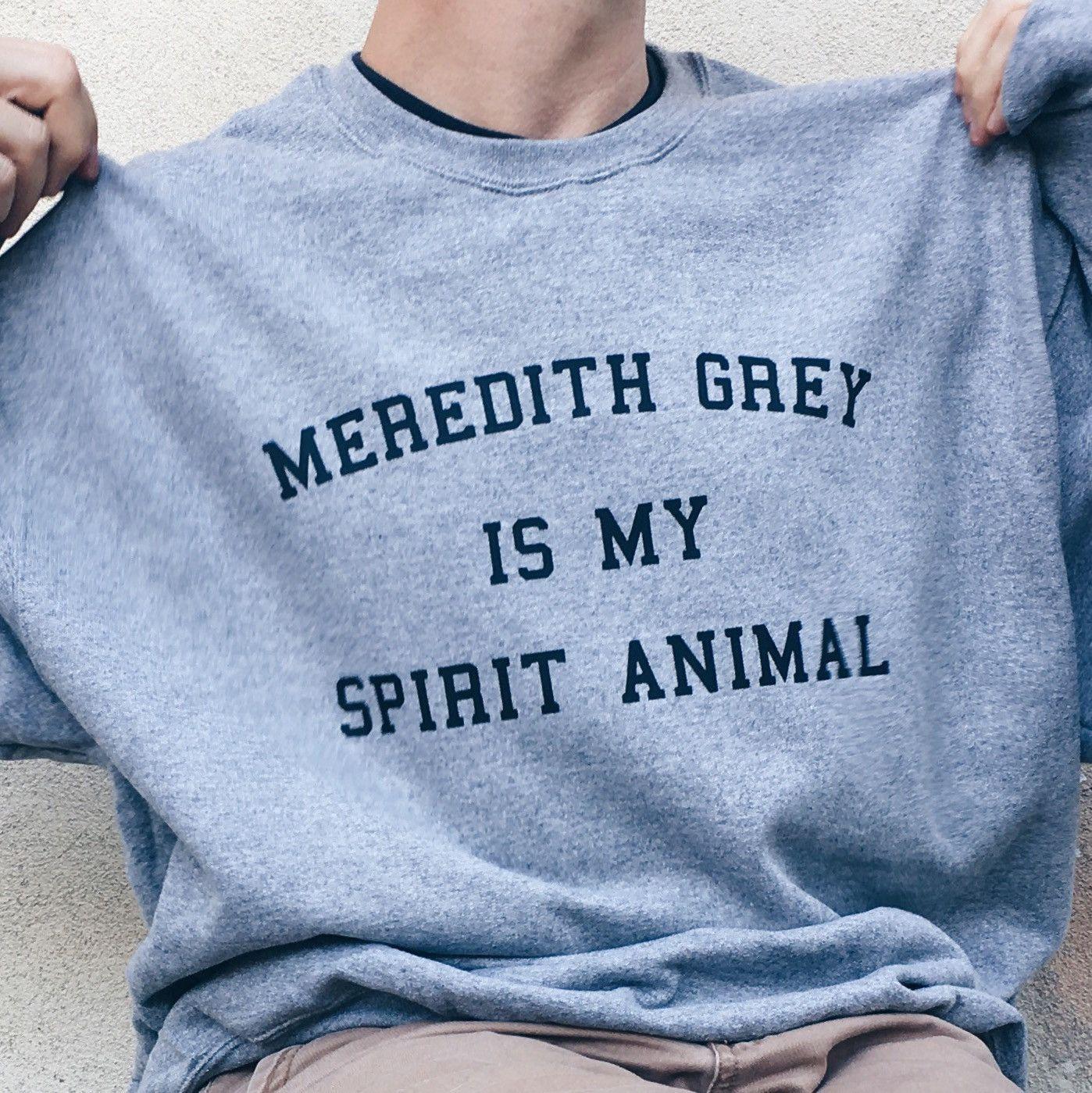 Meredith Grey Is My Spirit Animal Sweatshirt | Anatomía de grey ...