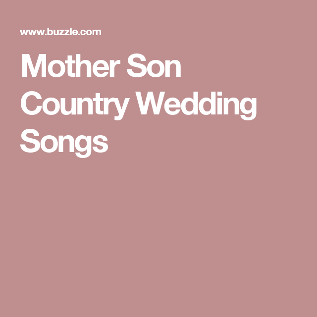 Mother Son Song For Wedding: Mother Son Country Wedding Songs That Express An Immovable