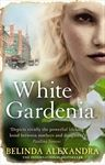 White Gardenia By Belinda Alexandra. A really good novel, beautifully written, it has everything to keep me turning the pages.