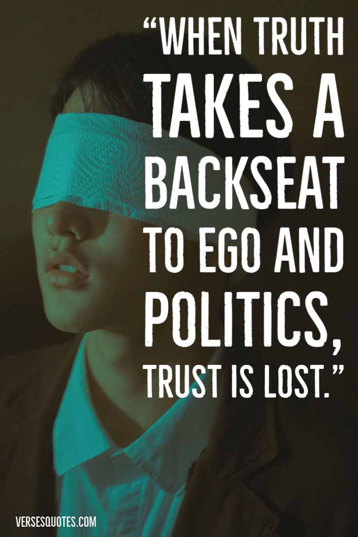 When Truth Takes A Backseat To Ego And Politics Trust Is Lost Trust Quotes Verses Sayings Proverbs Quotat Trust Quotes Sayings Trust Your Instincts