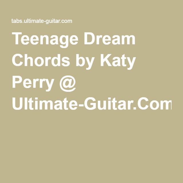 Teenage Dream Chords by Katy Perry @ Ultimate-Guitar.Com | david ...